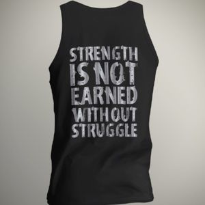 Strength Is Not Earned Without Struggle Unisex top